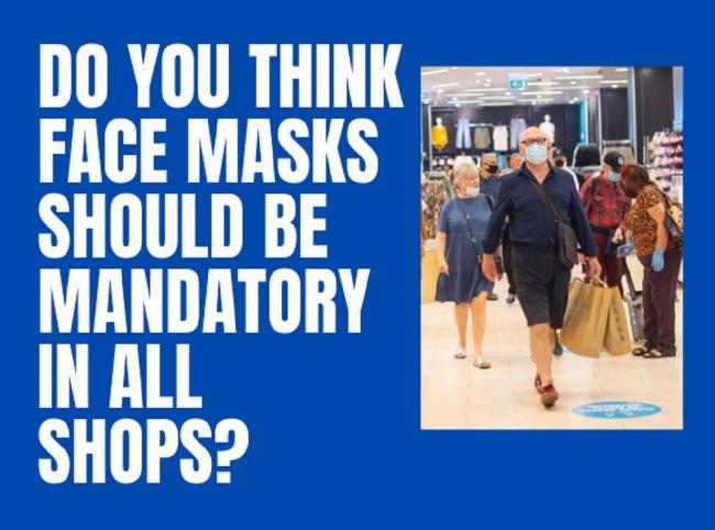 MASKS: Should we be wearing face masks in shops? We want your thoughts